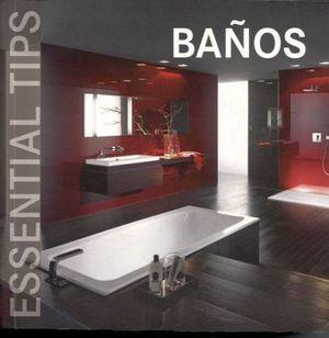 BAÑOS -ESSENTIAL TIPS-