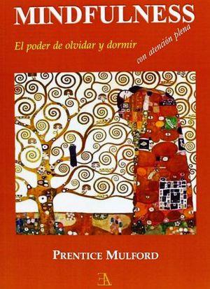 MINDFULNESS -EL PODER DE OLVIDAR Y DORMIR CON ATENCION PLENA-