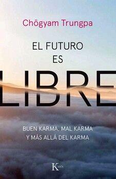 FUTURO ES LIBRE, EL -BUEN KARMA, MAL KARMA Y MAS ALLA DEL KARMA-