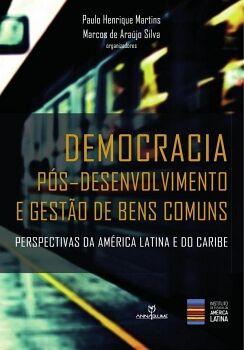 DEMOCRACIA PÓS- DESENVOLVIMENTO E GESTãO DE BENS COMUNS