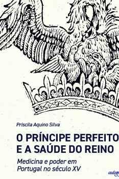 O PRÍNCIPE PERFEITO E A SAÚDE DO REINO: MEDICINA E PODER EM PORTUGAL NO SÉCULO XV