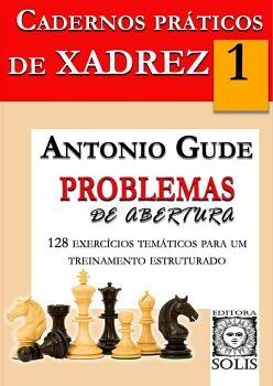 CADERNOS PRÁTICOS DE XADREZ - 1 - PROBLEMAS DE ABERTURA