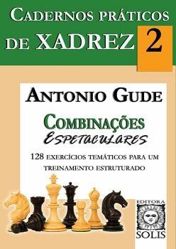 CADERNOS PRÁTICOS DE XADREZ - 2 - COMBINAçõES ESPETACULARES
