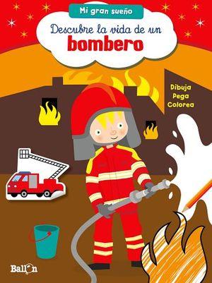 DESCUBRE LA VIDA DE UN BOMBERO     (COL.MI GRAN SUEÑO)