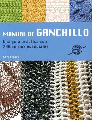 MANUAL DEL GANCHILLO -UNA GUIA PRACTICA CON 200 PUNTOS ESENCIALES