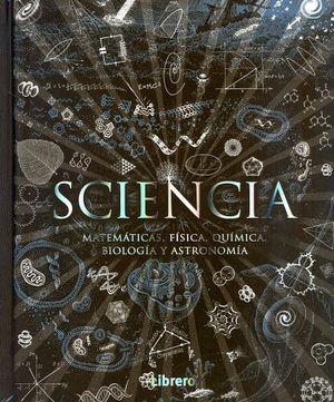 SCIENCIA -MATEMATICAS, FISICA, QUIMICA, BIOLOGIA Y ASTRONOMIA-