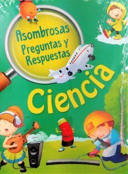 CIENCIA -ASOMBROSAS PREGUNTAS Y RESPUESTAS-