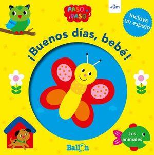 BUENOS DIAS, BEBE! -LOS ANIMALES-  (PASO A PASO/CARTONE/C/ESPEJO)