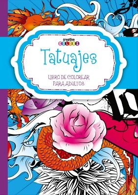 TATUAJES -LIBRO DE COLOREAR P/ADULTOS- (COL. CREATIVE COLORS)