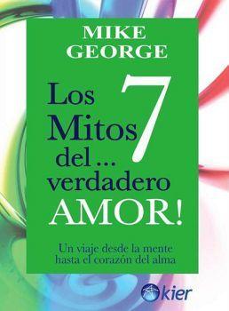 7 MITOS DEL... VERDADERO AMOR!, LOS -UN VIAJE DESDE LA MENTE-