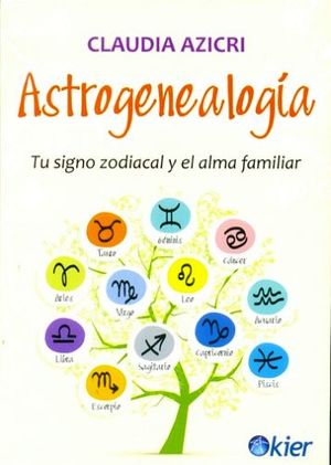 ASTROGENEALOGIA -TU SIGNO ZODIACAL Y EL ALMA FAMILIAR-