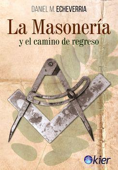 MASONERIA Y EL CAMINO DE REGRESO, LA 2ED.