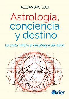 ASTROLOGIA CONCIENCIA Y DESTINO -LA CARTA NATAL Y EL DESPLIEGUE-