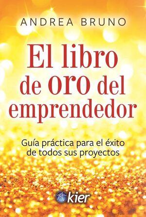 LIBRO DE ORO DEL EMPRENDEDOR, EL -GUIA PRACTICA P/EL EXITO-