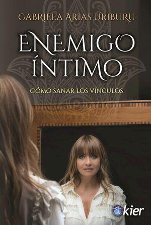 ENEMIGO INTIMO -COMO SANAR LOS VINCULOS-