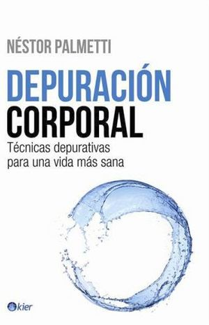 DEPURACION CORPORAL (TECNICAS DEPURATIVAS PARA UNA VIDA MAS SANA)