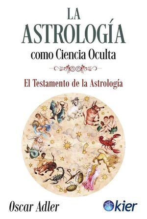 ASTROLOGIA COMO CIENCIA OCULTA, LA -EL TESTAMENTO DE LA ASTRO.-