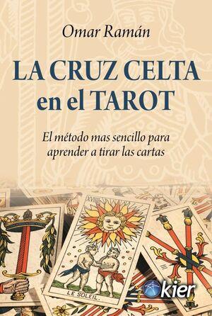 CRUZ CELTA EN EL TAROT, LA -EL METODO MAS SENCILLO PARA APRENDER-