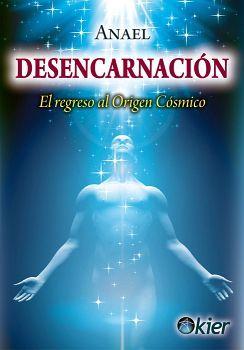 DESENCARNACION -EL REGRESO AL ORIGEN COSMICO-