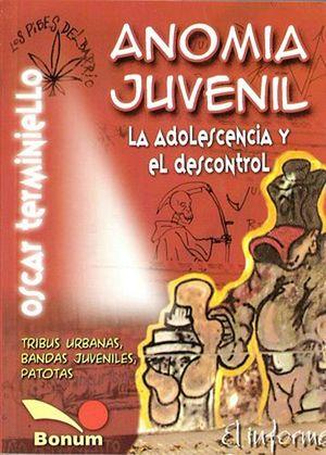 ANOMIA JUVENIL (ADOLESCENCIA Y EL DESCONTROL)