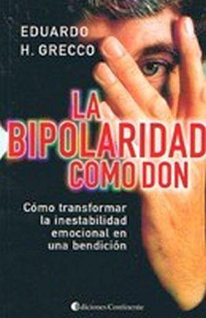 BIPOLARIDAD COMO DON, LA -COMO TRANSFORMAR LA INESTABILIDAD EMOCI