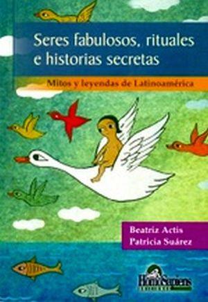 SERES FABULOSOS, RITUALES E HISTORIAS SECRETAS
