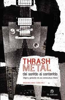 THRASH METAL DEL SONIDO AL CONTENIDO: ORIGEN Y GESTACIÓN DE UNA CONTRACULTURA CHILENA