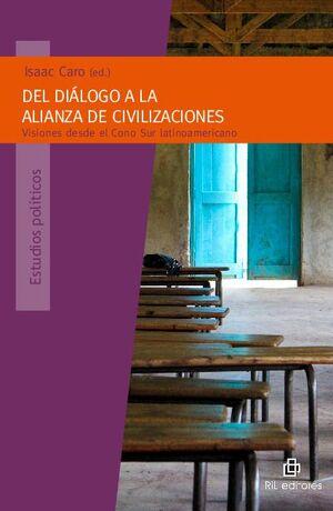 DEL DIÁLOGO A LA ALIANZA DE CIVILIZACIONES: VISIONES DESDE EL CONO SUR LATINOAMERICANO