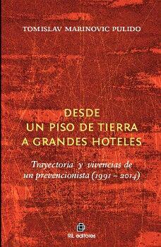 DESDE UN PISO DE TIERRA A GRANDES HOTELES: TRAYECTORIAS Y VIVENCIAS DE UN PREVENCIONISTA (1991-2014)