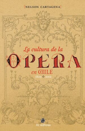LA CULTURA DE LA ÓPERA EN CHILE 1829-2012