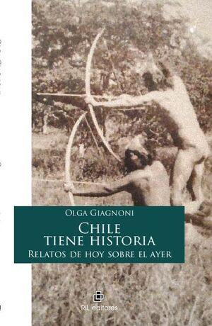 CHILE TIENE HISTORIA. RELATOS DE HOY SOBRE EL AYER