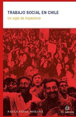 TRABAJO SOCIAL EN CHILE: UN SIGLO DE TRAYECTORIA