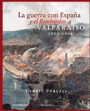 LA GUERRA CON ESPAÑA Y EL BOMBARDEO A VALPARAÍSO 1865-1866