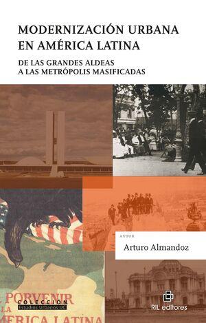 MODERNIZACIÓN URBANA EN AMÉRICA LATINA: DE LAS GRANDES ALDEAS A LAS METRÓPOLIS MASIFICADAS