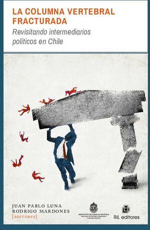 LA COLUMNA VERTEBRAL FRACTURADA: REVISITANDO INTERMEDIARIOS POLÍTICOS EN CHILE