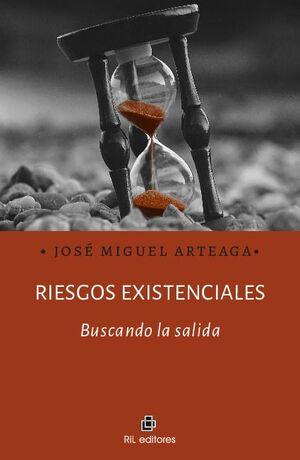 RIESGOS EXISTENCIALES: BUSCANDO LA SALIDA