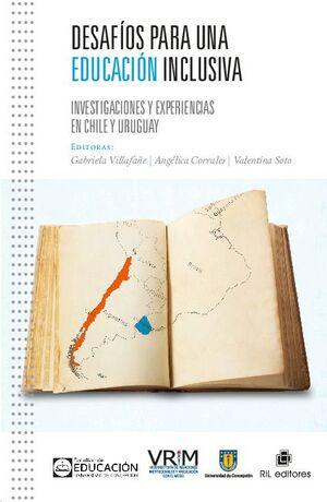 DESAFÍOS PARA UNA EDUCACIÓN INCLUSIVA: INVESTIGACIONES Y EXPERIENCIAS EN CHILE Y URUGUAY