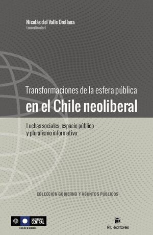 TRANSFORMACIONES DE LA ESFERA PÚBLICA EN EL CHILE NEOLIBERAL: LUCHAS SOCIALES, ESPACIO PÚBLICO Y PLURALISMO INFORMATIVO