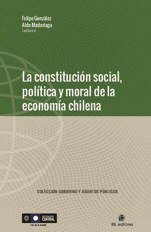 LA CONSTITUCIÓN SOCIAL, POLÍTICA Y MORAL DE LA ECONOMÍA CHILENA