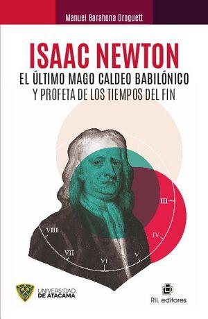 ISAAC NEWTON: EL ÚLTIMO MAGO CALDEO BABILÓNICO Y PROFETA DE LOS TIEMPOS DEL FIN