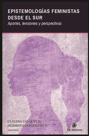EPISTEMOLOGÍAS FEMINISTAS DESDE EL SUR: APORTES, TENSIONES Y PERSPECTIVAS