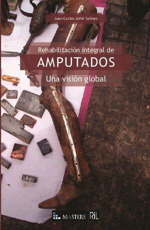 REHABILITACIÓN INTEGRAL DE AMPUTADOS: UNA VISIÓN GLOBAL