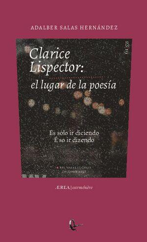 CLARICE LISPECTOR: EL LUGAR DE LA POESIA. ES SOLO IR DICIENDO / E SO IR DIZENDO