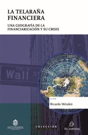LA TELARAÑA FINANCIERA: UNA GEOGRAFÍA DE LA FINANCIARIZACIÓN Y SU CRISIS
