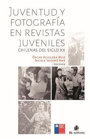 JUVENTUD Y FOTOGRAFÍA EN REVISTAS JUVENILES CHILENAS DEL SIGLO XX