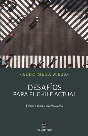 DESAFÍOS PARA EL CHILE ACTUAL: ÉTICA E INCLUSIÓN SOCIAL