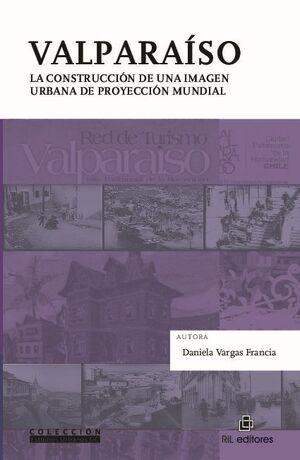 VALPARAÍSO: LA CONSTRUCCIÓN DE UNA IMAGEN URBANA DE PROYECCIÓN MUNDIAL