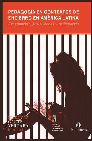 PEDAGOGÍA EN CONTEXTOS DE ENCIERRO EN AMÉRICA LATINA: EXPERIENCIAS, POSIBILIDADES Y RESISTENCIAS