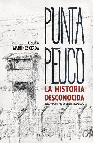 PUNTA PEUCO: LA HISTORIA DESCONOCIDA. RELATO DE UN PROTAGONISTA INESPERADO