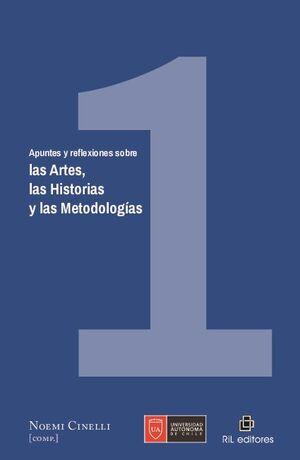 APUNTES Y REFLEXIONES SOBRE LAS ARTES, LAS HISTORIAS Y LAS METODOLOGÍAS. VOLUMEN 1
